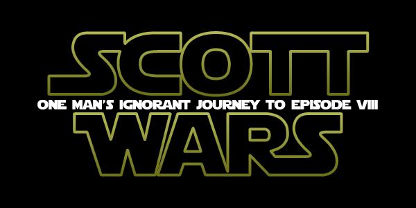 Scott Wars - One man's ignorant journey to episode VIII